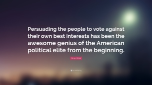 304074-Gore-Vidal-Quote-Persuading-the-people-to-vote-against-their-own